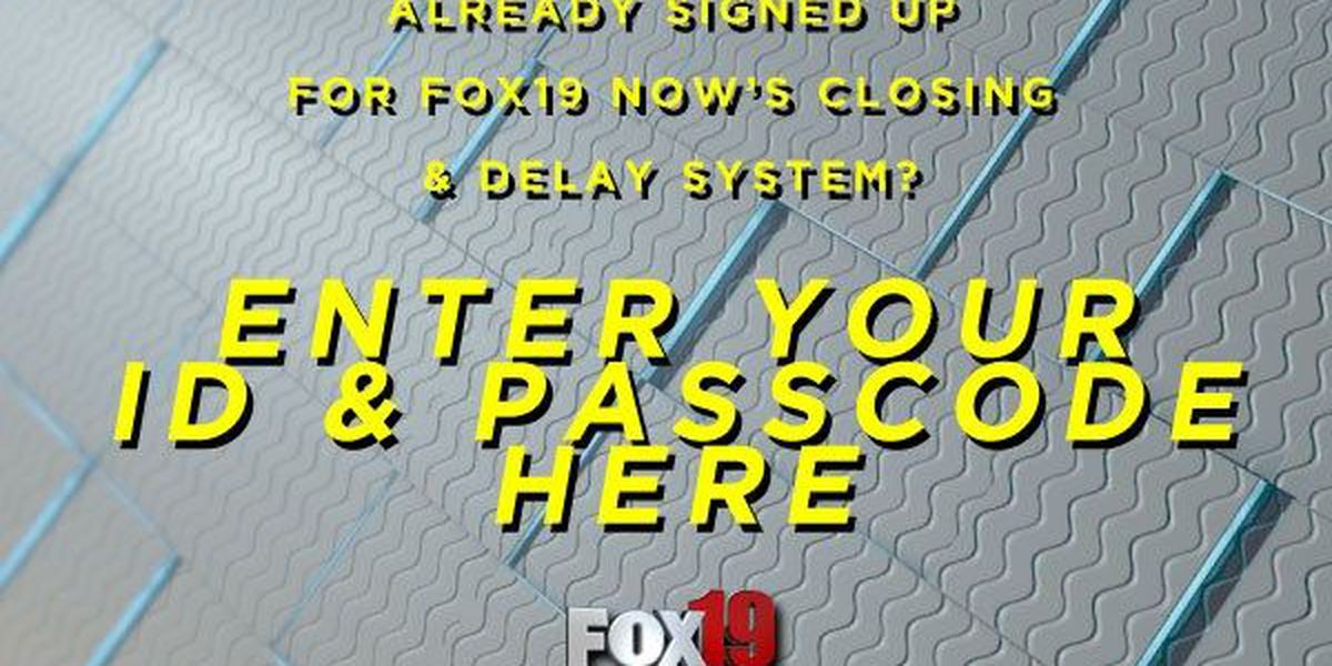 Enter your ID & Passcode for FOX19 NOW's closings & delay system